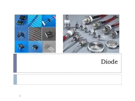 Diode 1. Diode applications 2 Diode symbols 3 I-V characteristic 4.