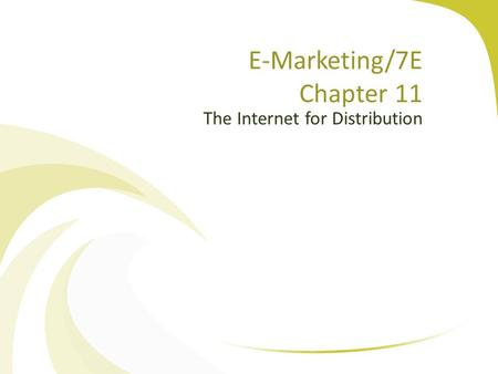 The Internet for Distribution E-Marketing/7E Chapter 11.