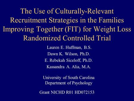 The Use of Culturally-Relevant Recruitment Strategies in the Families Improving Together (FIT) for Weight Loss Randomized Controlled Trial Lauren E. Huffman,