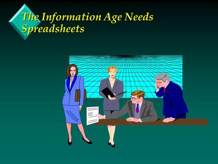 The Information Age Needs Spreadsheets. What are Spreadsheets? Tools for Managing Numbers in the Information Age.