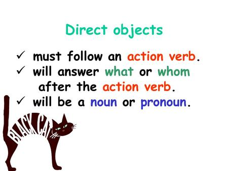 Direct objects must follow an action verb.
