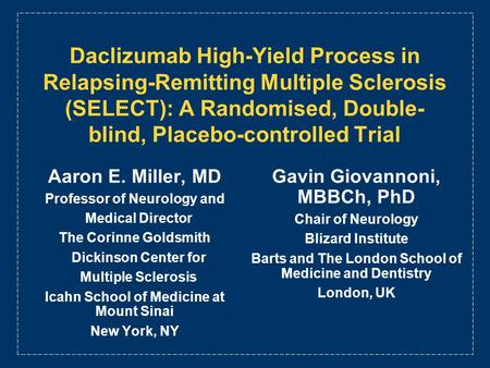 Daclizumab High-Yield Process in Relapsing-Remitting Multiple Sclerosis (SELECT): A Randomised, Double- blind, Placebo-controlled Trial Aaron E. Miller,