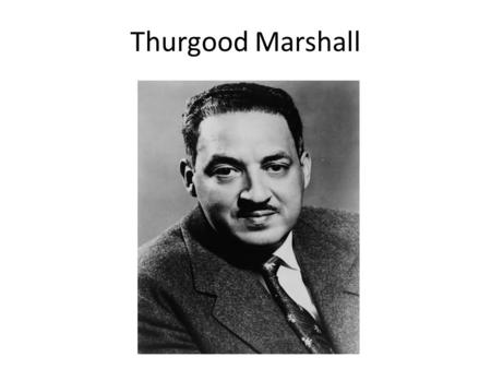 Thurgood Marshall. Childhood Born in Baltimore, Maryland in 1908. His father taught him many valuable lessons. – He taught him how to debate. – He taught.