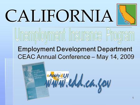 1 CALIFORNIA Employment Development Department CEAC Annual Conference – May 14, 2009.
