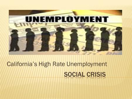California's High Rate Unemployment.  The government has a debt of $20 million.  People not qualified to work because of a poor education.  Companies.