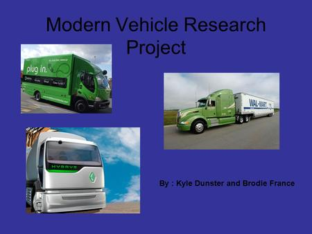 Modern Vehicle Research Project By : Kyle Dunster and Brodie France.