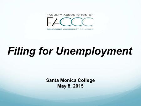 Filing for Unemployment Santa Monica College May 8, 2015.