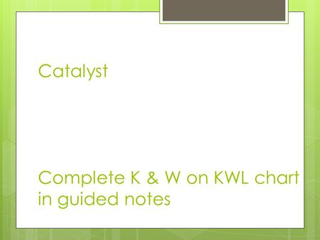 Catalyst Complete K & W on KWL chart in guided notes.
