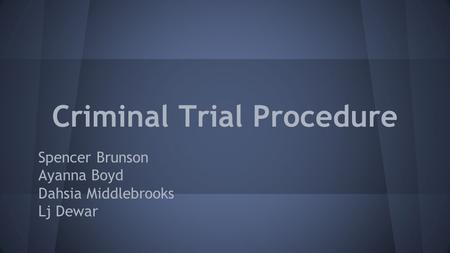 Criminal Trial Procedure Spencer Brunson Ayanna Boyd Dahsia Middlebrooks Lj Dewar.