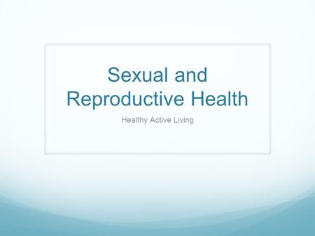 Sexual and Reproductive Health Healthy Active Living.