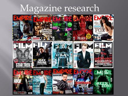 Magazine research. On the Empire magazine website they talked about the film and what its like then they rate it on a scale of 1 to 5 stars and then there.
