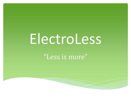 "ElectroLess ""Less is more"". An epidemic of waste has spread throughout homes across America. The average American lives in a home with both inefficient."
