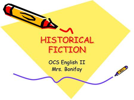 HISTORICAL FICTION OCS English II Mrs. Bonifay. What is historical fiction? The genre of historical fiction includes stories that are written to portray.