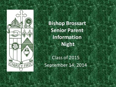 Bishop Brossart Senior Parent Information Night Class of 2015 September 14, 2014.