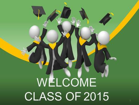 WELCOME CLASS OF 2015 1. Introduction of School Counselors What's Next? Please Pay Attention! Read your handouts thoroughly.