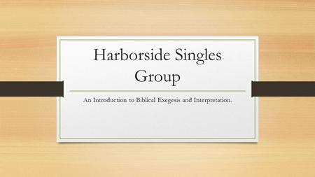Harborside Singles Group An Introduction to Biblical Exegesis and Interpretation.