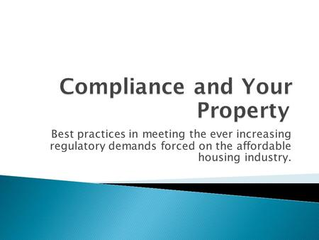 Best practices in meeting the ever increasing regulatory demands forced on the affordable housing industry.