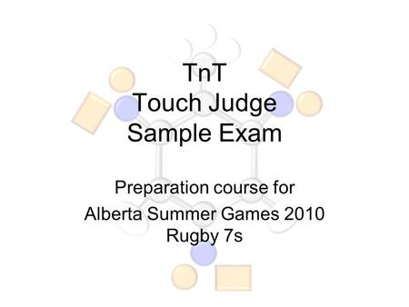 TnT Touch Judge Sample Exam Preparation course for Alberta Summer Games 2010 Rugby 7s.