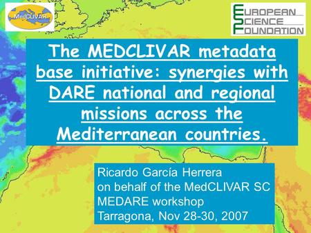 The MEDCLIVAR metadata base initiative: synergies with DARE national and regional missions across the Mediterranean countries. Ricardo García Herrera on.