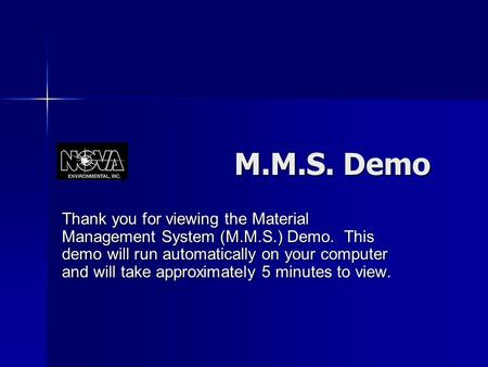 M.M.S. Demo M.M.S. Demo Thank you for viewing the Material Management System (M.M.S.) Demo. This demo will run automatically on your computer and will.