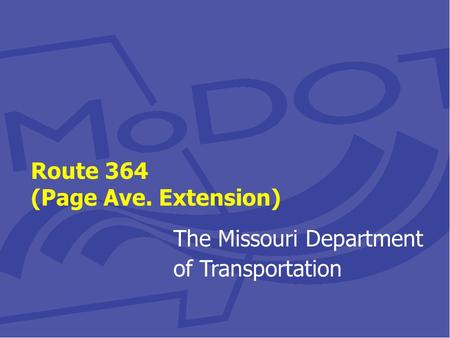 Route 364 (Page Ave. Extension) The Missouri Department of Transportation.