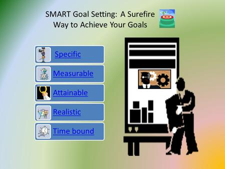 SMART Goal Setting: A Surefire Way to Achieve Your Goals.