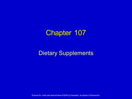 Elsevier Inc. items and derived items © 2010 by Saunders, an imprint of Elsevier Inc. Chapter 107 Dietary Supplements.