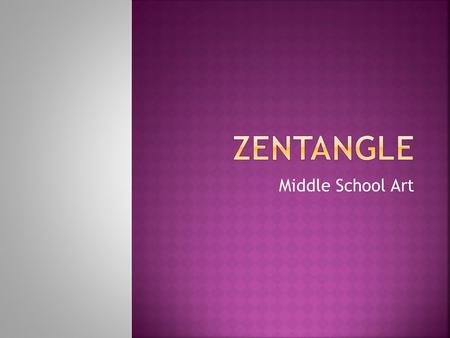 Middle School Art.  The Zentangle Method is an easy-to-learn, relaxing, and fun way to create beautiful images by drawing structured patterns.  Almost.