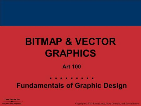 BITMAP & VECTOR GRAPHICS Art 100......... Fundamentals of Graphic Design.