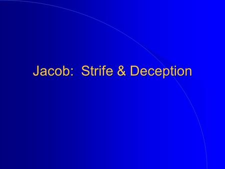 Jacob: Strife & Deception. Jacob: Childhood Images (Gen. 25:23f) l How can God choose one and reject another before they were born? l Predestination versus.