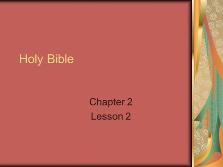Holy Bible Chapter 2 Lesson 2. Please take out your Bible. Find the Gospels. Find the Psalms. Find your favorite verse if you have one. The Bible is important.