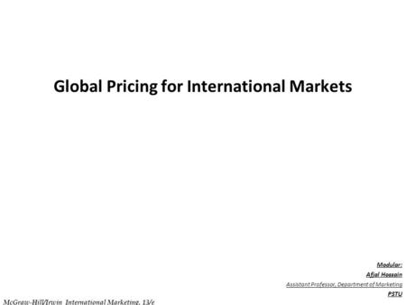 . C h a p t e r 1 8 Global Pricing for International Markets Modular: Afjal Hossain Assistant Professor, Department of Marketing PSTU McGraw-Hill/Irwin.