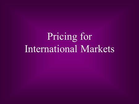 Pricing for International Markets. 18 - 2 Learning Objectives Components of pricing as competitive tools in international marketing The pricing pitfalls.