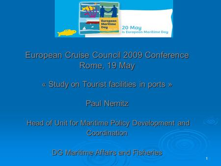 European Cruise Council 2009 Conference Rome, 19 May « Study on Tourist facilities in ports » Paul Nemitz Head of Unit for Maritime Policy Development.