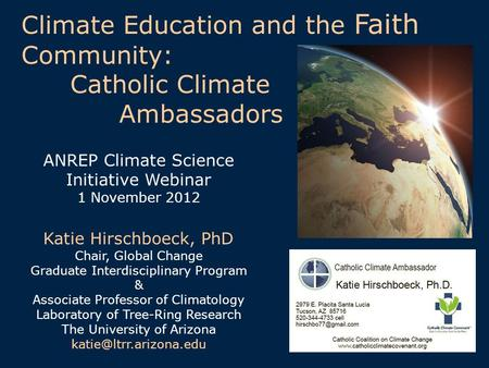 ANREP Climate Science Initiative Webinar 1 November 2012 Katie Hirschboeck, PhD Chair, Global Change Graduate Interdisciplinary Program & Associate Professor.