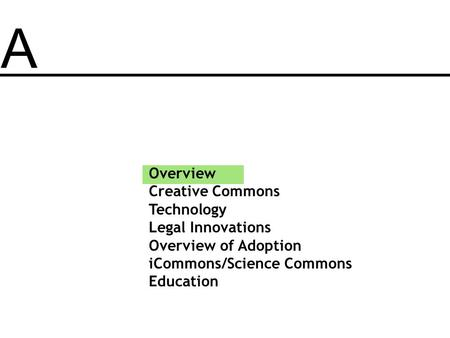 A Overview Creative Commons Technology Legal Innovations Overview of Adoption iCommons/Science Commons Education.