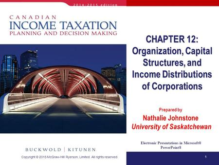 1 Electronic Presentations in Microsoft® PowerPoint® Prepared by Nathalie Johnstone University of Saskatchewan CHAPTER 12: Organization, Capital Structures,