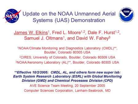 Update on the NOAA Unmanned Aerial Systems (UAS) Demonstration James W. Elkins 1, Fred L. Moore 1,2, Dale F. Hurst 1,2, Samuel J. Oltmans 1, and David.