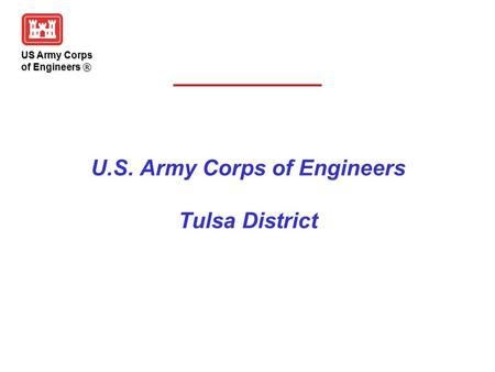 US Army Corps of Engineers ® U.S. Army Corps of Engineers Tulsa District.