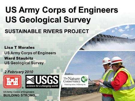 US Army Corps of Engineers BUILDING STRONG ® US Army Corps of Engineers US Geological Survey Lisa T Morales US Army Corps of Engineers Ward Staubitz US.