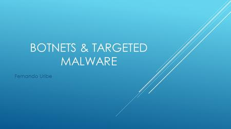 BOTNETS & TARGETED MALWARE Fernando Uribe. INTRODUCTION  Fernando Uribe   IT trainer and Consultant for over 15 years specializing.