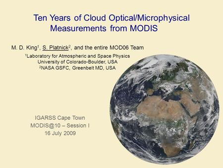 Ten Years of Cloud Optical/Microphysical Measurements from MODIS M. D. King 1, S. Platnick 2, and the entire MOD06 Team 1 Laboratory for Atmospheric and.