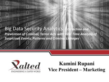 Kamini Rupani Vice President – Marketing Big Data Security Analytics - Detection and Prevention of Criminal, Terror Acts with Real Time Analysis of Suspicious.