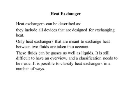 Heat Exchanger Heat exchangers can be described as: they include all devices that are designed for exchanging heat. Only heat exchangers that are meant.