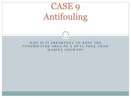 WHY IS IT IMPORTANT TO KEEP THE UNDERWATER AREA OF A HULL FREE FROM MARINE GROWTH? CASE 9 Antifouling.