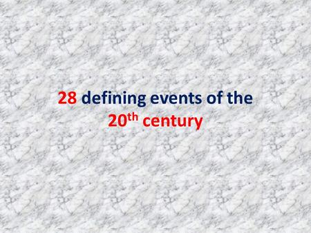 28 defining events of the 20 th century. What makes an historical event a significant or defining event? The event or its aftermath fundamentally changed.