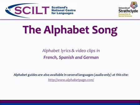 The Alphabet Song Alphabet lyrics & video clips in French, Spanish and German Alphabet guides are also available in several languages (audio only) at this.
