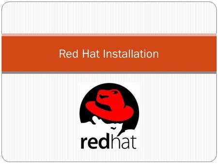Red Hat Installation. Installing Red Hat Linux is the process of copying operating system files from a CD, DVD, or USB flash drive to hard disk(s) on.