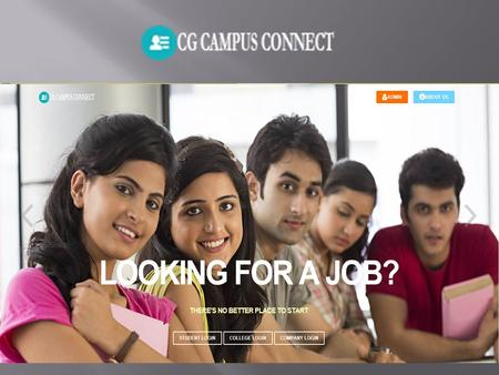 About Project 'Campus Connect Chhattisgarh' is an online platform providing comprehensive assistance to the recruitment process value chain across students,