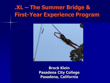 .XL – The Summer Bridge & First-Year Experience Program Brock Klein Pasadena City College Pasadena, California.